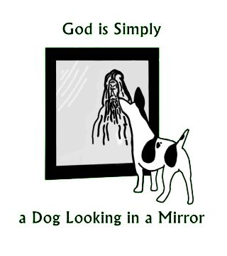 God-is-Simply-a-Dog-Looking-in-a-Mirror.jpg